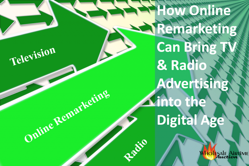 How Online Remarketing Can Bring TV-Radio Advertising into the Digital Age - Wholesale Airtime Auction